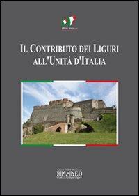 Il Contributo dei Liguri all'Unità d'Italia. Atti del Convegno di Savona.