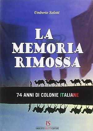 La memoria rimossa. 74 anni di colonie italiane.: Soletti, Umberto