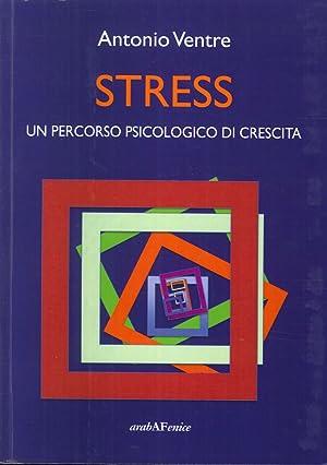 Stress. Un Percorso Psicologico di Crescita.: Ventre, Antonio