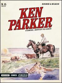 Uomini, bestie ed eroi. Ken Parker classic. Vol. 15.: Berardi Giancarlo Milazzo Ivo