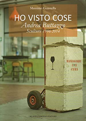 Ho visto cose. Andrea Buttazzo sculture 1996-2014.: Guastella Massimo