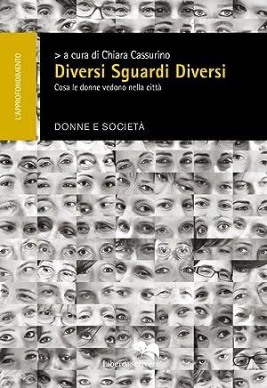 Diversi sguardi diversi. Cosa le donne vedono nella città.: Cassurino Chiara Barbasio Laura ...