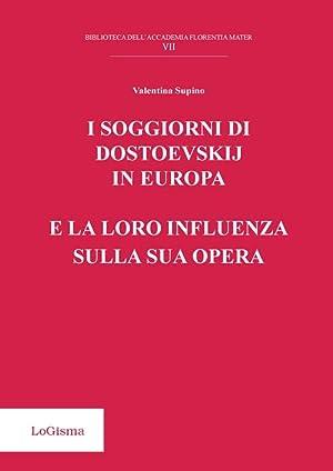 I soggiorni di Dostoevskij in Europa e la loro influenza sulla sua opera.: Supino Valentina