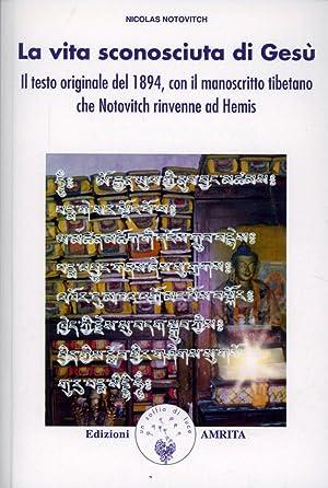 La Vita Sconosciuta di Gesù. Il Testo Originale del 1894, con il Manoscritto Tibetano che ...