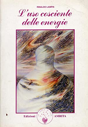 L'uso cosciente delle energie.: Lampis, Rinaldo
