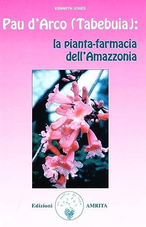 Pau d'arco (Tabebuja): la pianta-farmacia dell'Amazzonia.: Jones, Kenneth