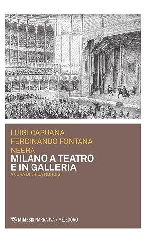 Milano a teatro e in galleria.: Capuana Luigi Fontana Ferdinando Neera