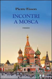 Incontro a Mosca.: Fisson Pierre