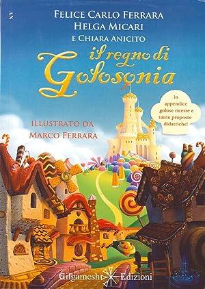 Il regno di Golosonia.: Ferrara, Felice C Micari, Helga Anicito, Chiara