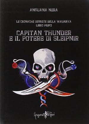 Capitan Thunder e il Potere di Sleipnir. Le Cronache Segrete delle Walkirya. Vol. 1.: Anguana Nera