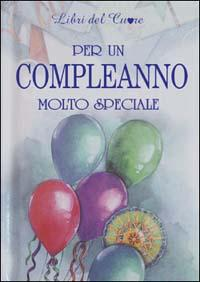 Per un compleanno molto speciale.