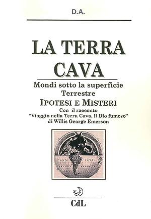 """La Terra Cava. Mondi Sotto la Superficie Terrestre. Ipotesi e Misteri. con il Racconto """"..."""