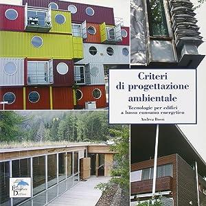 Criteri di progettazione ambientale. Tecnologie per edifici a basso consumo energetico.: Boeri, ...