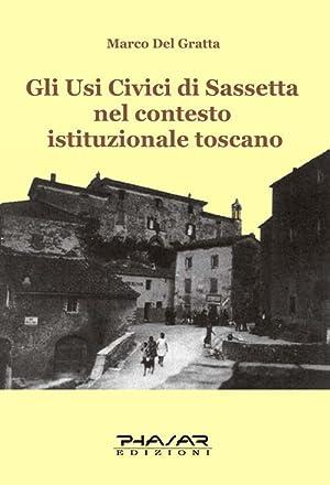 Gli Usi Civici di Sassetta nel Contesto Istituzionale Toscano.: Del Gratta, Marco