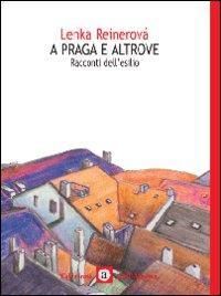 A Praga e Altrove. Seconda Guerra Mondiale: Racconti dell'Esilio.: Reinerová, Lenka