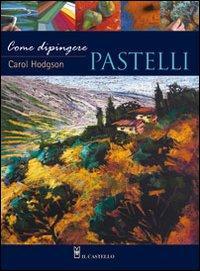 Come dipingere pastelli.: Hodgson, Carol