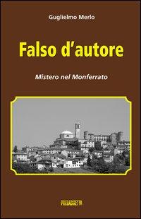 Falso d'autore. Mistero nel Monferrato.: Merlo, Guglielmo