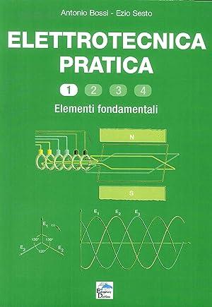 Elettrotecnica pratica. Elementi fondamentali.: Bossi, Antonio Sesto, Ezio