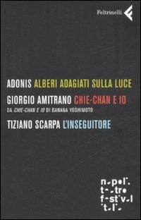 Alberi adagiati sulla luceChie-Chan e ioL'inseguitore.: Adonis Amitrano, Giorgio Scarpa, ...