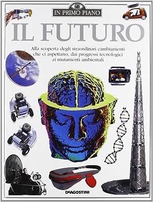 Il futuro. Alla scoperta degli straordinari cambiamenti che ci aspettano, dai progressi tecnologici...