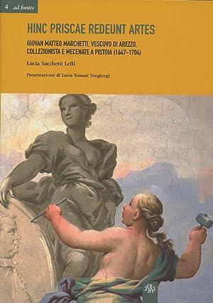 Hinc Priscae Redeunt Artes. Giovan Matteo Marchetti, Vescovo di Arezzo, Collezionista e Mecenate a ...