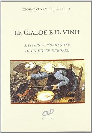 Le Cialde e il Vino. Mistero e Tradizione di un Dolce Europeo.: Ranieri Fascetti, Giovanni