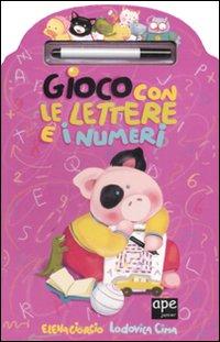 Gioco con le lettere e i numeri. Con gadget.: Giorgio, Elena Cima, Lodovica
