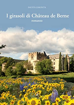 I girasoli di Château de Berne.: Limonta Fausta