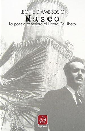 Museo. La poesia ceneriera di Libero de Libero.: D'Ambrosio Leone