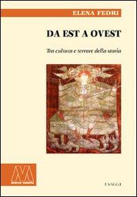 Da Est a Ovest. Tra cultura e terrore della storia.: Fedri, Elena