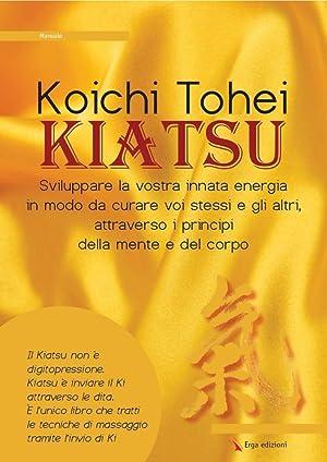 Kiatsu. Sviluppare la Vostra Innata Energia in Modo Da Curare Voi Stessi e gli Altri, Attraverso i ...