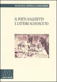 Il poeta maledetto e l'attore sconosciuto.: Iapella Contardi, Luciana