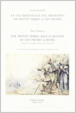 La Via Francigena nel Medioevo. Da Monte Mario a San Pietro.: Frapiselli, Luciana Dykmans, Marc