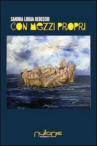 Con Mezzi Propri.: Rebecchi, Sandra L