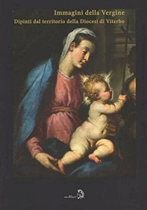 Le immagini della Vergine. Dipinti del territorio della diocesi di Viterbo.: Tiziani Giannino