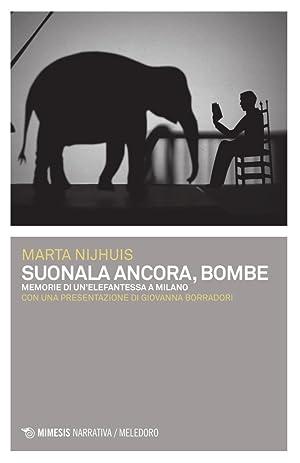 Suonala Ancora, Bombe. Memorie di un'Elefantessa a Milano.: Nijhuis Marta