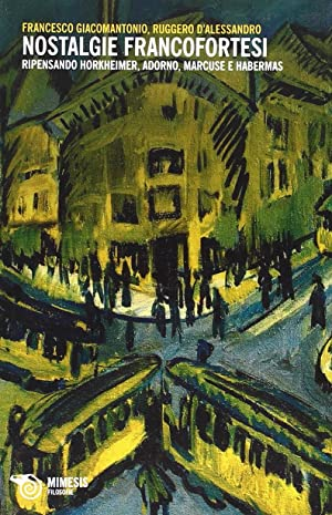 Nostalgie francofortesi. Ripensando Horkheimer, Adorno, Marcuse e Habermas.: Giacomantonio, ...