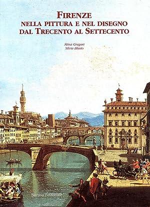 Firenze nella pittura e nel disegno dal Trecento al Settecento.: Gregori, Mina Blasio, Silvia