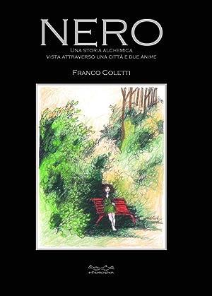 Nero. Una storia alchemica vista attraverso una città e due anime.: Coletti, Franco
