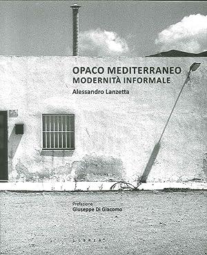 Opaco Mediterraneo. Modernità informale.: Lanzetta Alessandro