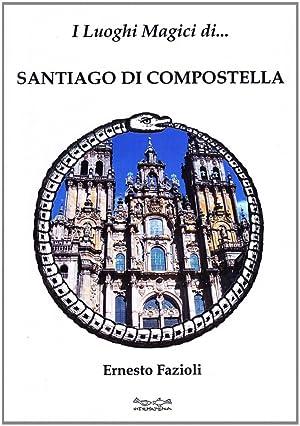 I luoghi magici di Santiago di Compostella.: Fazioli, Ernesto