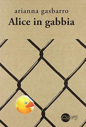 Alice in gabbia.: Gasbarro, Arianna