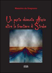 Un posto chiamato Afasia, oltre la frontiera di Stroke.: Da Gragnano, Massimo