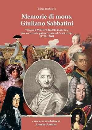 Memorie di Mons. Giuliano Sabbatini. Vescovo e Ministro di Stato Modenese per Servire alla Patria ...