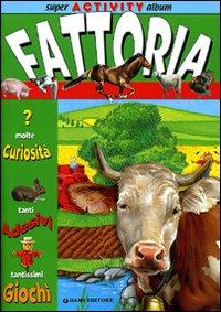 La fattoria. Super activity album.