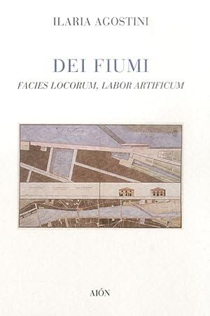 Dei fiumi. Facies locorum, labor artificum.: Agostini, Ilaria