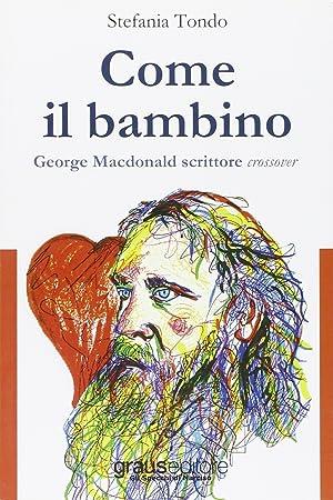 Come il bambino. George MacDonald scrittore crossover.: Tondo, Stefania