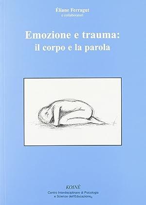 Emozione e trauma: il corpo e la parola.: Ferragut, Éliane