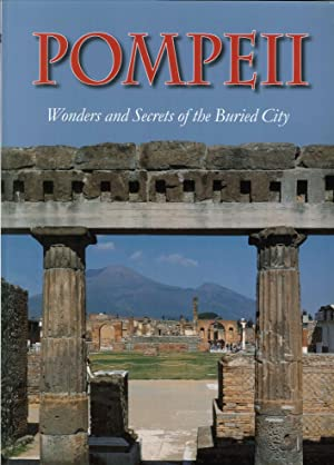 Pompeii Wonders and Secrets of the Bvried City.