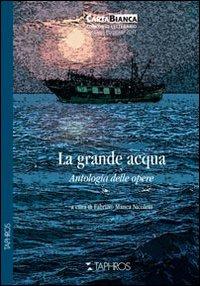 La grande acqua. Antologia delle opere.